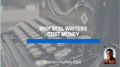 Writers Worth: Why Real Writers Cost Money (and Why They are Worth It) - a #writersworth post by Sharon Hurley Hall on Lori Widmer's blog
