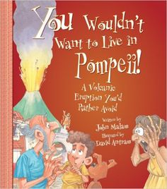 You Wouldn't Want to Live in Pompeii! A Volcanic Eruption You'd Rather Avoid: John Malam, David Salariya, David Antram: 9780531169001: AmazonSmile: Books