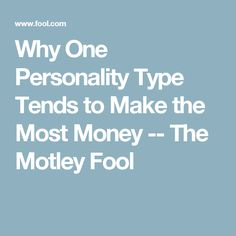Why One Personality Type Tends to Make the Most Money -- The Motley Fool