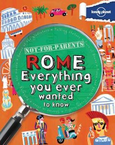 Not For Parents Rome: Everything You Ever Wanted to Know (Lonely Planet Not for Parents) by Lonely Planet http://www.amazon.com/dp/1742208185/ref=cm_sw_r_pi_dp_YNp-tb1EZH4EV
