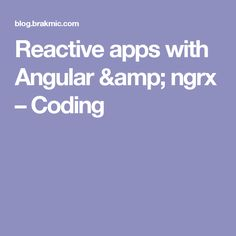 Reactive apps with Angular & ngrx – Coding