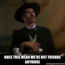 """Val Kilmer as Doc Holliday in Tombstone. """"Does this mean we're not friends anymore"""" ❤ ❤ ❤ Tv Quotes, Famous Quotes, Great Quotes, Funny Quotes, Life Quotes, Random Quotes, Val Kilmer Doc Holliday, Movies Showing, Movies And Tv Shows"""