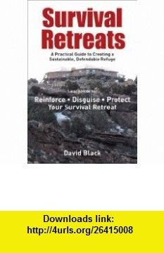 Survival Retreats A Practical Guide to Creating a Sustainable, Defendable Refuge (9781616084172) David Black , ISBN-10: 1616084170  , ISBN-13: 978-1616084172 ,  , tutorials , pdf , ebook , torrent , downloads , rapidshare , filesonic , hotfile , megaupload , fileserve