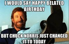 26 Ideas For Memes Dirty Jokes Chuck Norris Memes Humor, Happy Belated Birthday Meme, Birthday Wishes, Birthday Memes, Birthday Messages, Big Bang Theory, Chuck Norris Memes, Walker Texas Rangers, Funny Quotes