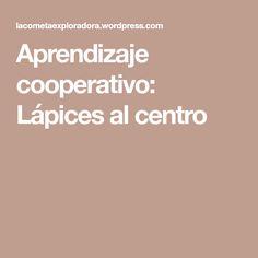 Aprendizaje cooperativo: Lápices al centro