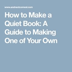 How to Make a Quiet Book: A Guide to Making One of Your Own