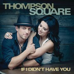 ▶ Thompson Square - If I Didn't Have You - YouTube