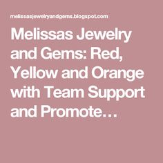 Melissas Jewelry and Gems: Red, Yellow and Orange with Team Support and Promote…