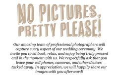 How do we do this politely? I don't want folks jumping in front of the photographer, and I'd like to see my loved ones' faces, not camera-phones, when I look at my guests during the ceremony. Wedding Menu, Wedding Ceremony, Our Wedding, Wedding Planning, Gatsby Wedding, Wedding Bells, Photography Business, Wedding Photography, Unplugged Wedding