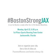 #BostonStrongJAX - a run for Boston one week after the 117th Boston Marathon. Something we love has been changed forever. See a complete list of runs happening in cities around the world.