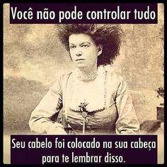 Nada está sob controle… Começando pelos cabelos! #frases #instabynina #arteantiga #controle #humor
