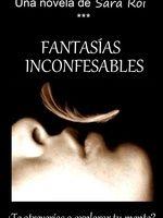 """""""Fantasías Inconfesables"""" la #novela de Sara Roi que obliga a la mente a adentrarse entre los secretos más ocultos. #libros"""