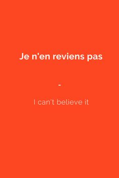 Je n'en reviens pas - I can't believe it.Get your copy of the most complete French phrasebook today. 2000+ French words and expressions with English translations. Inlcudes an easy phonetic pronunciation guide, menu reader, FREE AUDIO and more! https://store.talkinfrench.com/product/french-phrasebook/