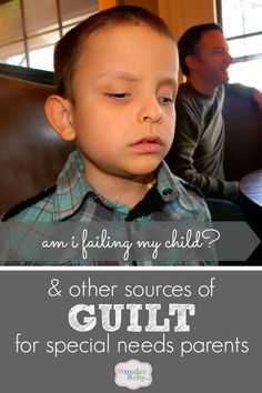All parents feel guilt, but for parents of special needs kids, those feelings of guilt are multiplied by a thousand.