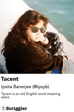 Tacent by Ipsita Banerjee (@ipsyb) https://scriggler.com/detailPost/story/58746 Tacent is an old English word meaning silent.