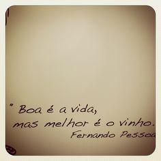 """""""Boa é a vida, mas melhor é o vinho."""" #FernandoPessoa"""