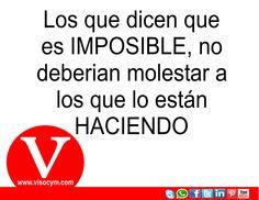 Los que dicen que es IMPOSIBLE, no deberian molestar a los que lo estan haciendo www.visocym.com