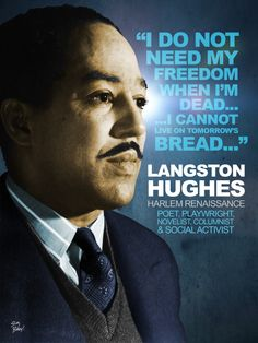 """""""I do not need my freedom when I am dead… I cannot live on tomorrow's bread."""" –wisdom quote by Harlem Renaissance literary hero Langston Hughes. Black History Month Quotes, Black History Facts, Strange History, Langston Hughes, Harlem Renaissance Poets, African American Quotes, Black Pride, African American History, British History"""
