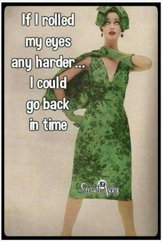Eye roll travel back in time Retro Humor, Vintage Humor, Vintage Quotes, Haha Funny, Hilarious, Funny Stuff, Pin Up, Sassy Pants, Eye Roll
