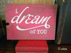 Love Is in the Air Valentine Signs: I Dream of You Reclaimed Wood Sign from Denise on a Whim