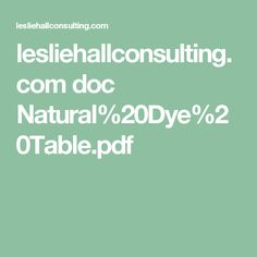 lesliehallconsulting.com doc Natural%20Dye%20Table.pdf Pdf, Dyes, Natural, Printing, Plant, Nature, Stamping, Plants, Replant