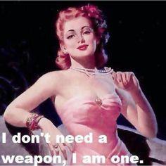 I'm a weapon.
