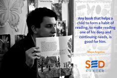 """""""Cualquier libro que ayuda a un niño a formar el hábito de leer, de hacer de la lectura una de sus necesidades profundas y continuas, es bueno para él/ella.""""  -Maya Angelou"""