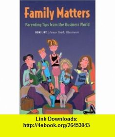 Family Matters Parenting Tips from the Business World (9781884734731) Roni Jay, Peaco Todd , ISBN-10: 1884734731  , ISBN-13: 978-1884734731 ,  , tutorials , pdf , ebook , torrent , downloads , rapidshare , filesonic , hotfile , megaupload , fileserve