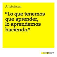 """""""Lo que tenemos que aprender, lo aprendemos haciendo."""" - Aristóteles #cita #quote #amarillo #yellow #aprendizaje #acción #diseño"""