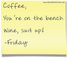 Coffee, You're on the bench. Wine, suit up! -Friday #wine #humor