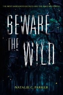 Beware the Wild by Natalie C. Parker Read reviews: http://booklikes.com/beware-the-wild-natalie-c-parker/book,8277300  #Fantasy #YoungAdult #Paranormal #books #reading