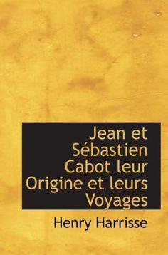 Download Jean et SÃbastien Cabot leur Origine et leurs Voyages ebook free by Henry Harrisse in pdf/epub/mobi