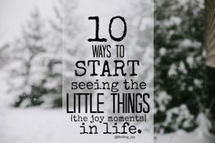 finding joy: 10 Ways to Start Seeing the Little Things in Life.