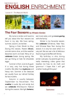 This lesson is themed around the four seasons and Asian festivals in those seasons. The reading focus for this incorporates critical thinking questions that requires students to read for meaning. Furthermore, there is a structured writing activity in the end that guides students in constructing outlines and writing with fluency.