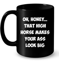 funny coffee mugs Just a moment. The High Horse Makes Your Ass Look Big Funny Mugs Coffee Mugs Unique Coffee Mugs Funny Coffee Mugs Just a moment. The High Horse Makes Your Ass Look Big Funny Mugs Coffee Mugs Unique Coffee Mugs Funny Coffee Mugs Coffee Mug Quotes, Funny Coffee Mugs, Coffee Humor, Funny Mugs, Funny Shirts, Cool T Shirts, High Horse, Funny Iphone Cases, Unique Coffee Mugs