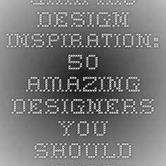 Graphic Design Inspiration: 50 Amazing Designers You Should Know – Design School