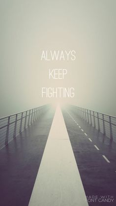 Wallpaper I made with Font Candy. #AlwaysKeepFighting
