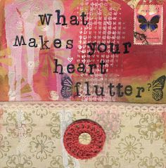 What makes your heart flutter?....by Kelly Rae Roberts