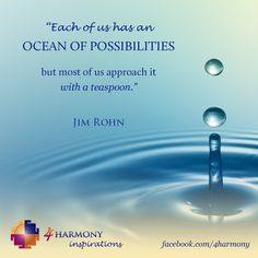 """""""Each of us has an OCEAN OF POSSIBILITIES but most of us approach it with a teaspoon."""""""