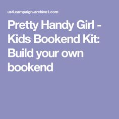 Pretty Handy Girl - Kids Bookend Kit: Build your own bookend