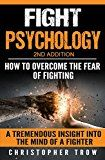 Free Kindle Book -   Fight Psychology: How To Overcome The Fear Of Fighting: A tremendous insight into the mind of a fighter (Combat Psychology, Mental Attitude, Mental Resilience, ... of Fighting, Self Defense Psychology)
