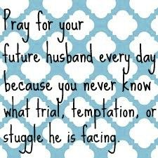 For my daughters and single gal pals: pray for your future hubby