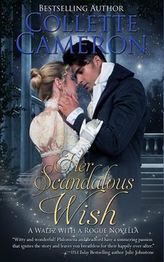 Title: Her Scandalous Wish Series: A Waltz With a Rogue Novella Author: Collette Cameron Publication Date: February by Bl. My Romance, Romance Novels, Historical Romance Books, First Novel, Free Kindle Books, Book Authors, Happily Ever After, Scandal, Bestselling Author