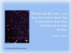 Dreams are like stars . . .  Quote by Douglas Adams.