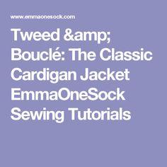Tweed & Bouclé: The Classic Cardigan Jacket EmmaOneSock Sewing Tutorials