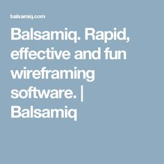 Balsamiq. Rapid, effective and fun wireframing software.   Balsamiq
