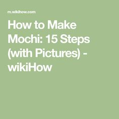 How to Make Mochi: 15 Steps (with Pictures) - wikiHow