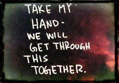 Take My Hand - We Will Get Through This Together