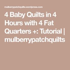 4 Baby Quilts in 4 Hours with 4 Fat Quarters +: Tutorial | mulberrypatchquilts