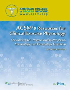 ACSM's Resources for Clinical Exercise Physiology: usculoskeletal, Neuromuscular, Neoplastic, Immunologic and Hematologic Conditions by American College of Sports Medicine. $45.23. Publisher: Lippincott Williams & Wilkins; Second edition (September 17, 2012). 368 pages